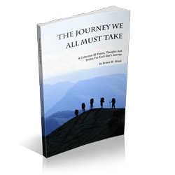 The Journey We All Must Take by Ernest M Wood is A Collection of Poems, Thoughts and Smiles for Each Day's Journey