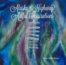 Alaska Highway Artistic Inspriations by Dawn Gullackson front cover